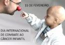 15/02 – Dia Internacional de luta contra o Câncer Infantil